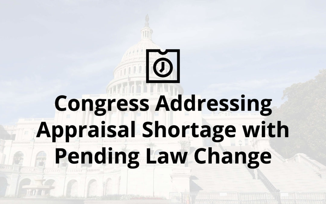 Congress Addressing Appraisal Shortage with Pending Law Change