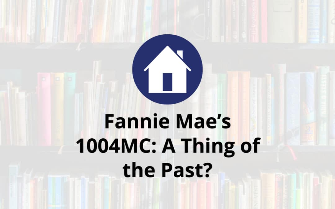 Fannie Mae's 1004MC: A Thing of the Past?