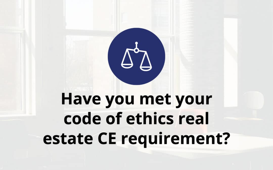 Have you met your code of ethics real estate CE requirement?