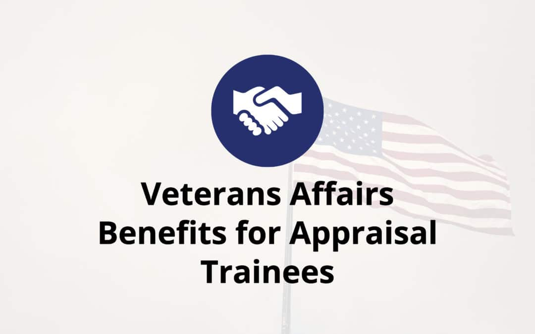 Veterans Affairs Benefits for Appraisal Trainees