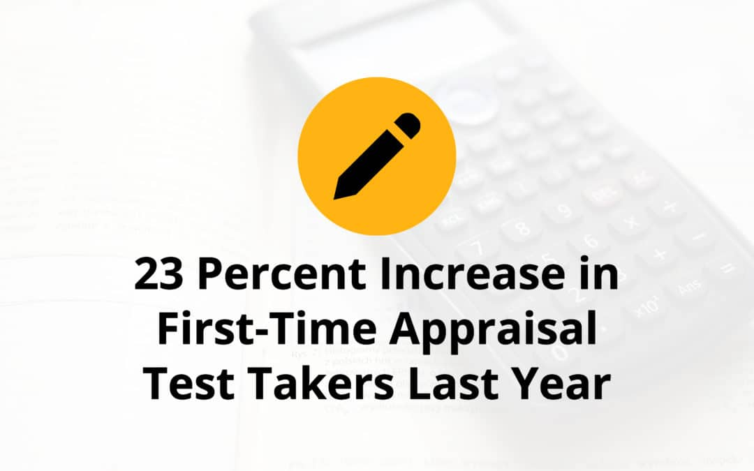 23 Percent Increase in First-Time Appraisal Test Takers Last Year